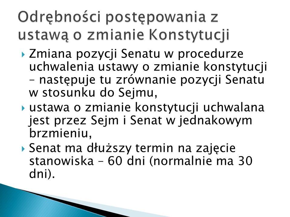  Zmiana pozycji Senatu w procedurze uchwalenia ustawy o zmianie konstytucji – następuje tu zrównanie pozycji Senatu w stosunku do Sejmu,  ustawa o zmianie konstytucji uchwalana jest przez Sejm i Senat w jednakowym brzmieniu,  Senat ma dłuższy termin na zajęcie stanowiska – 60 dni (normalnie ma 30 dni).