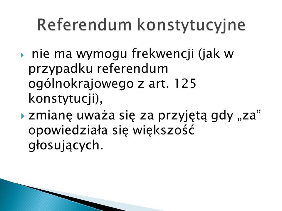  nie ma wymogu frekwencji (jak w przypadku referendum ogólnokrajowego z art.