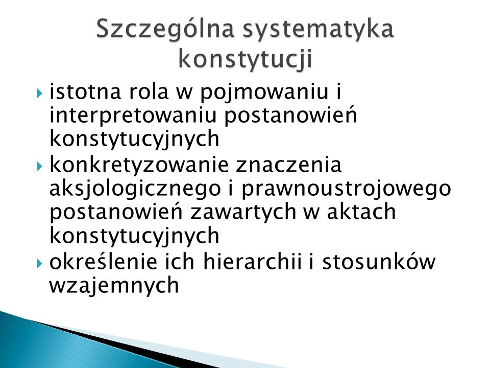  istotna rola w pojmowaniu i interpretowaniu postanowień konstytucyjnych  konkretyzowanie znaczenia aksjologicznego i prawnoustrojowego postanowień zawartych w aktach konstytucyjnych  określenie ich hierarchii i stosunków wzajemnych
