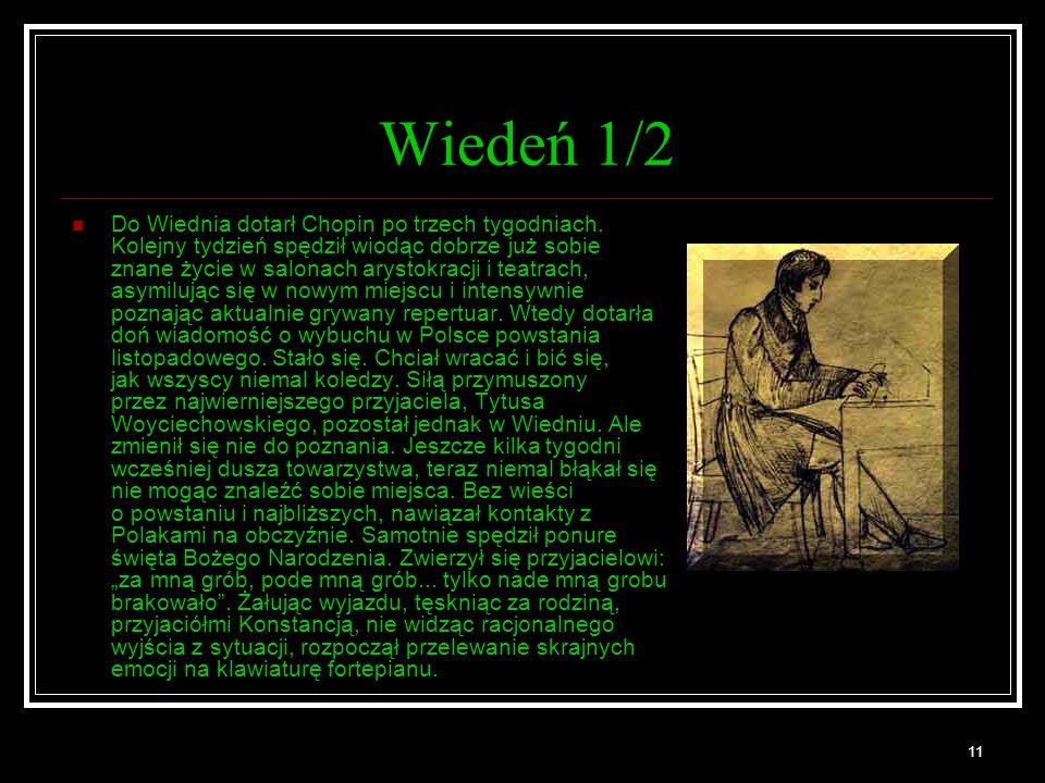 11 Wiedeń 1/2 Do Wiednia dotarł Chopin po trzech tygodniach. Kolejny tydzień spędził wiodąc dobrze już sobie znane życie w salonach arystokracji i tea
