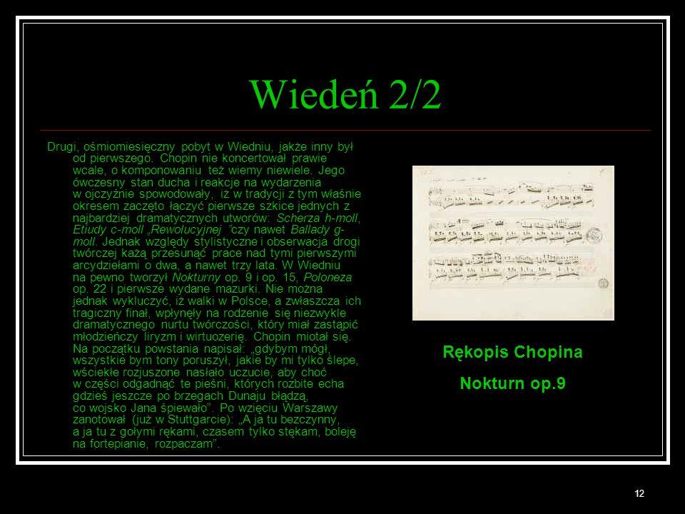 12 Wiedeń 2/2 Drugi, ośmiomiesięczny pobyt w Wiedniu, jakże inny był od pierwszego. Chopin nie koncertował prawie wcale, o komponowaniu też wiemy niew