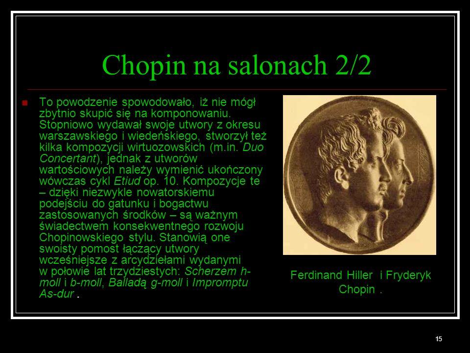 15 Chopin na salonach 2/2 To powodzenie spowodowało, iż nie mógł zbytnio skupić się na komponowaniu. Stopniowo wydawał swoje utwory z okresu warszawsk