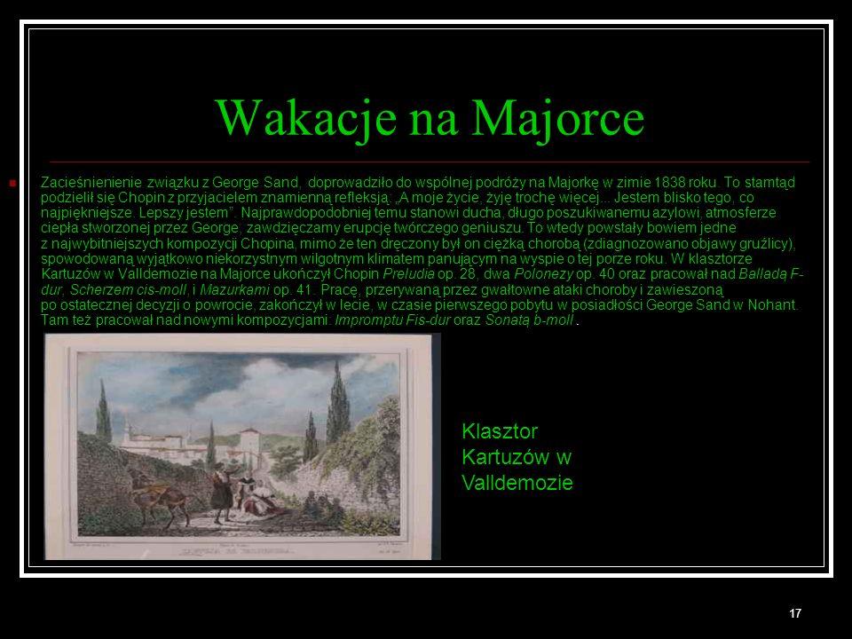 17 Wakacje na Majorce Zacieśnienienie związku z George Sand, doprowadziło do wspólnej podróży na Majorkę w zimie 1838 roku. To stamtąd podzielił się C