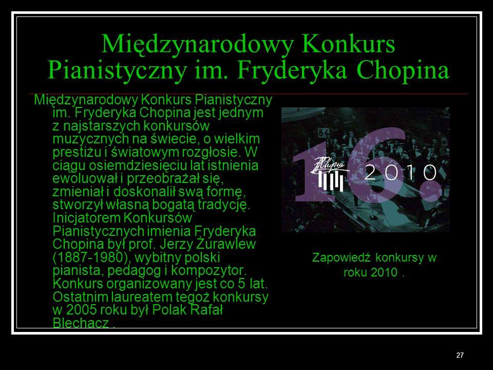 27 Międzynarodowy Konkurs Pianistyczny im. Fryderyka Chopina Międzynarodowy Konkurs Pianistyczny im. Fryderyka Chopina jest jednym z najstarszych konk