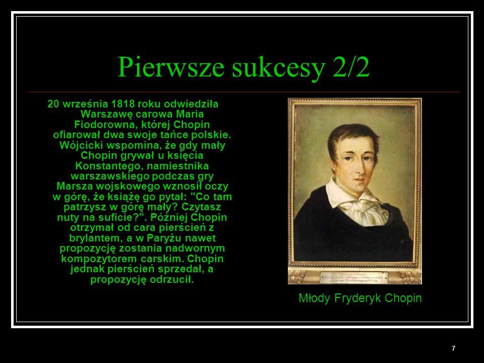 7 Pierwsze sukcesy 2/2 20 września 1818 roku odwiedziła Warszawę carowa Maria Fiodorowna, której Chopin ofiarował dwa swoje tańce polskie. Wójcicki ws
