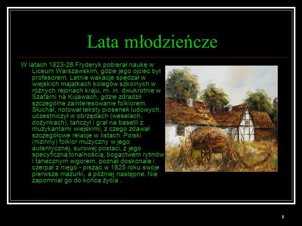 8 Lata młodzieńcze W latach 1823-26 Fryderyk pobierał naukę w Liceum Warszawskim, gdzie jego ojciec był profesorem. Letnie wakacje spędzał w wiejskich