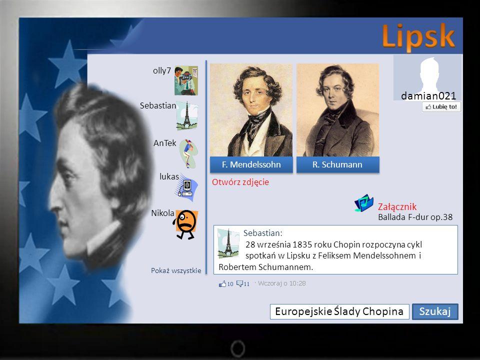 Europejskie Ślady Chopina Szukaj olly7 Sebastian lukas AnTek Nikola Sebastian: 28 września 1835 roku Chopin rozpoczyna cykl spotkań w Lipsku z Feliksem Mendelssohnem i Robertem Schumannem.