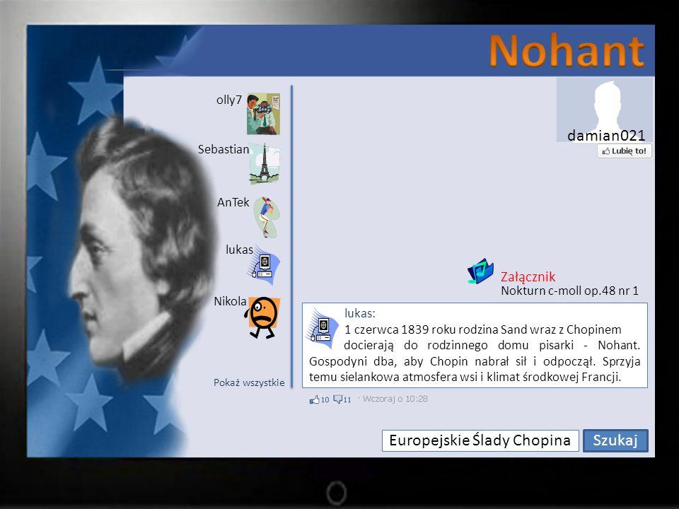 Europejskie Ślady Chopina Szukaj olly7 Sebastian lukas AnTek Nikola lukas: 1 czerwca 1839 roku rodzina Sand wraz z Chopinem docierają do rodzinnego domu pisarki - Nohant.