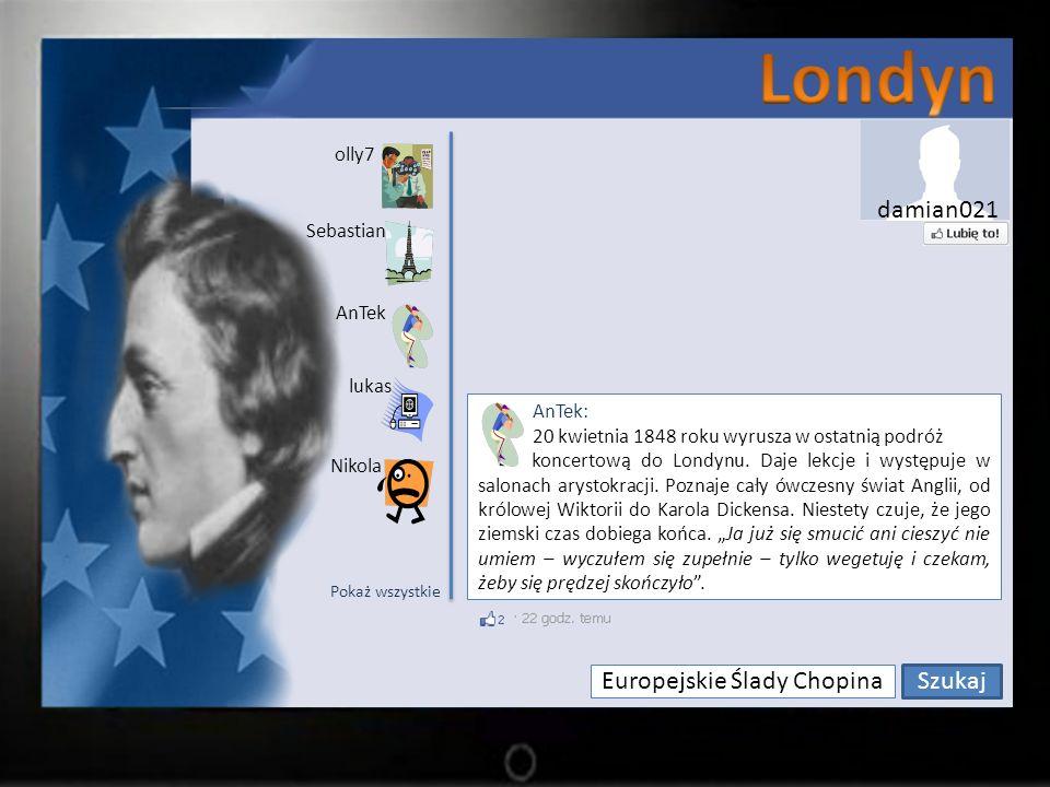 Europejskie Ślady Chopina Szukaj olly7 Sebastian lukas AnTek Nikola AnTek: 20 kwietnia 1848 roku wyrusza w ostatnią podróż koncertową do Londynu.