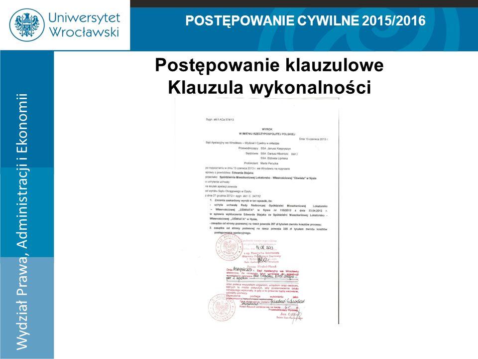 POSTĘPOWANIE CYWILNE 2015/2016 Wydział Prawa, Administracji i Ekonomii Postępowanie klauzulowe Klauzula wykonalności