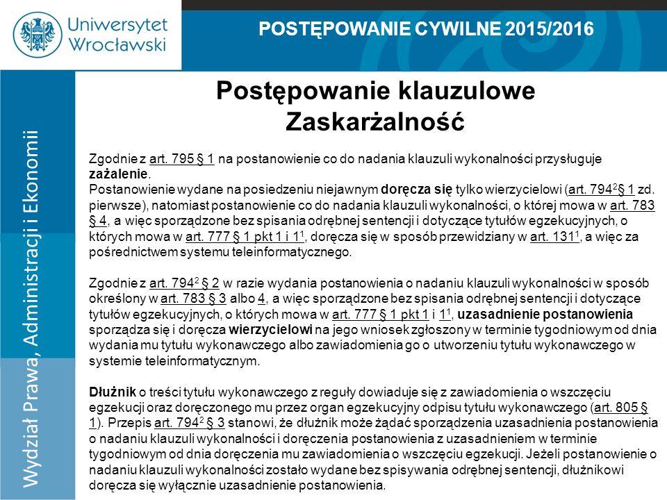 POSTĘPOWANIE CYWILNE 2015/2016 Wydział Prawa, Administracji i Ekonomii Postępowanie klauzulowe Zaskarżalność Zgodnie z art.