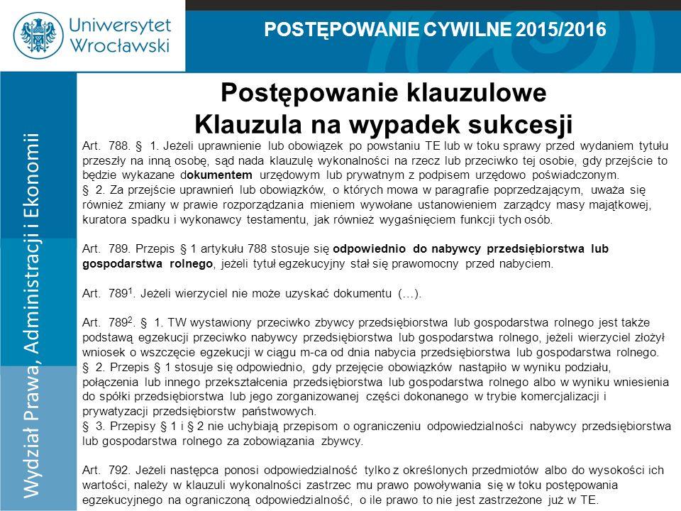 POSTĘPOWANIE CYWILNE 2015/2016 Wydział Prawa, Administracji i Ekonomii Postępowanie klauzulowe Klauzula na wypadek sukcesji Art.