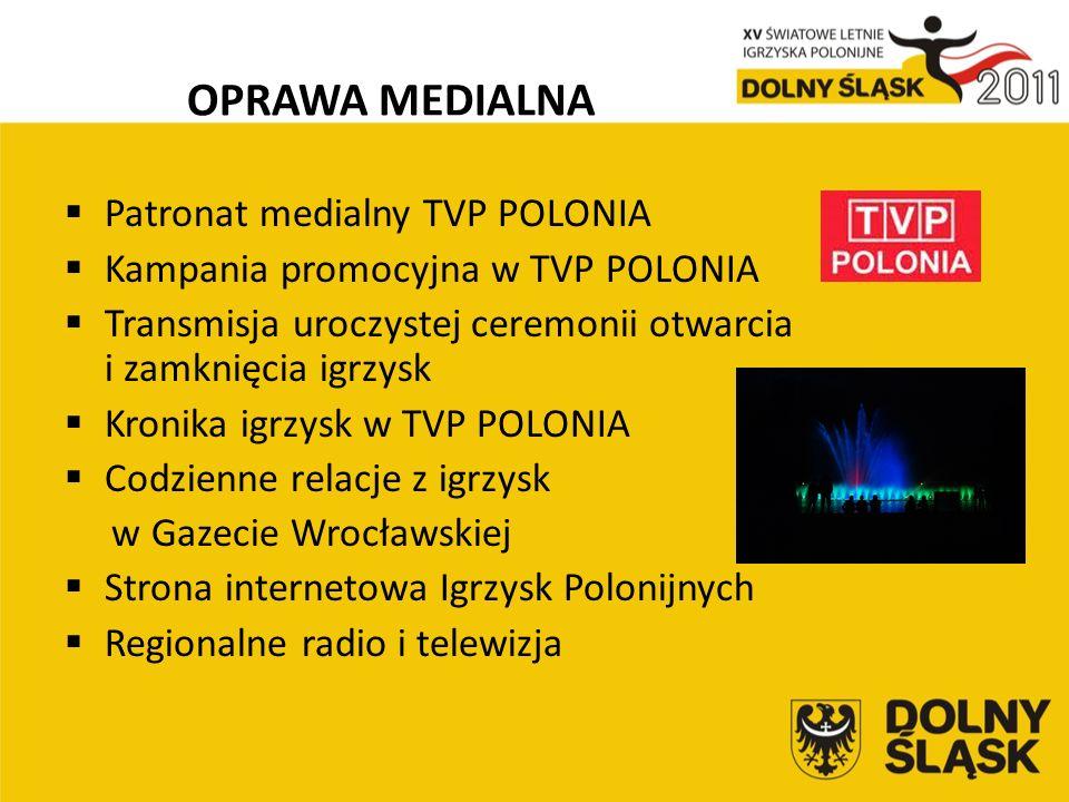 OPRAWA MEDIALNA  Patronat medialny TVP POLONIA  Kampania promocyjna w TVP POLONIA  Transmisja uroczystej ceremonii otwarcia i zamknięcia igrzysk  Kronika igrzysk w TVP POLONIA  Codzienne relacje z igrzysk w Gazecie Wrocławskiej  Strona internetowa Igrzysk Polonijnych  Regionalne radio i telewizja