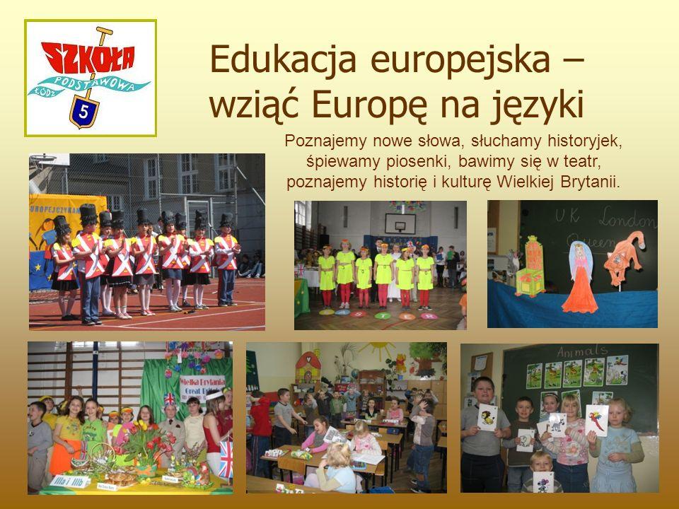 Edukacja europejska – wziąć Europę na języki Poznajemy nowe słowa, słuchamy historyjek, śpiewamy piosenki, bawimy się w teatr, poznajemy historię i ku