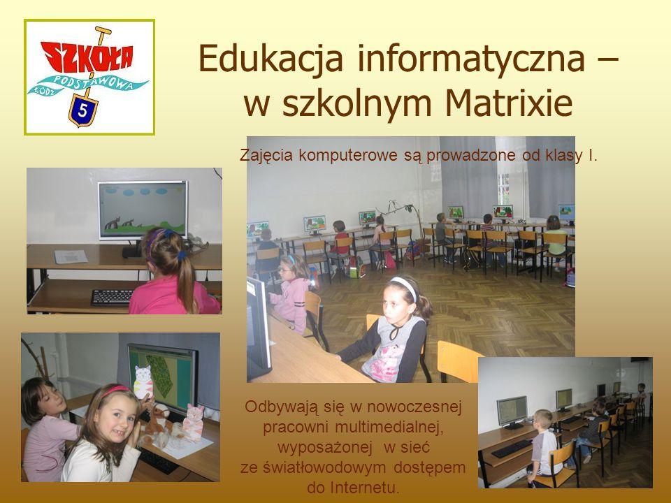 Edukacja informatyczna – w szkolnym Matrixie Odbywają się w nowoczesnej pracowni multimedialnej, wyposażonej w sieć ze światłowodowym dostępem do Inte