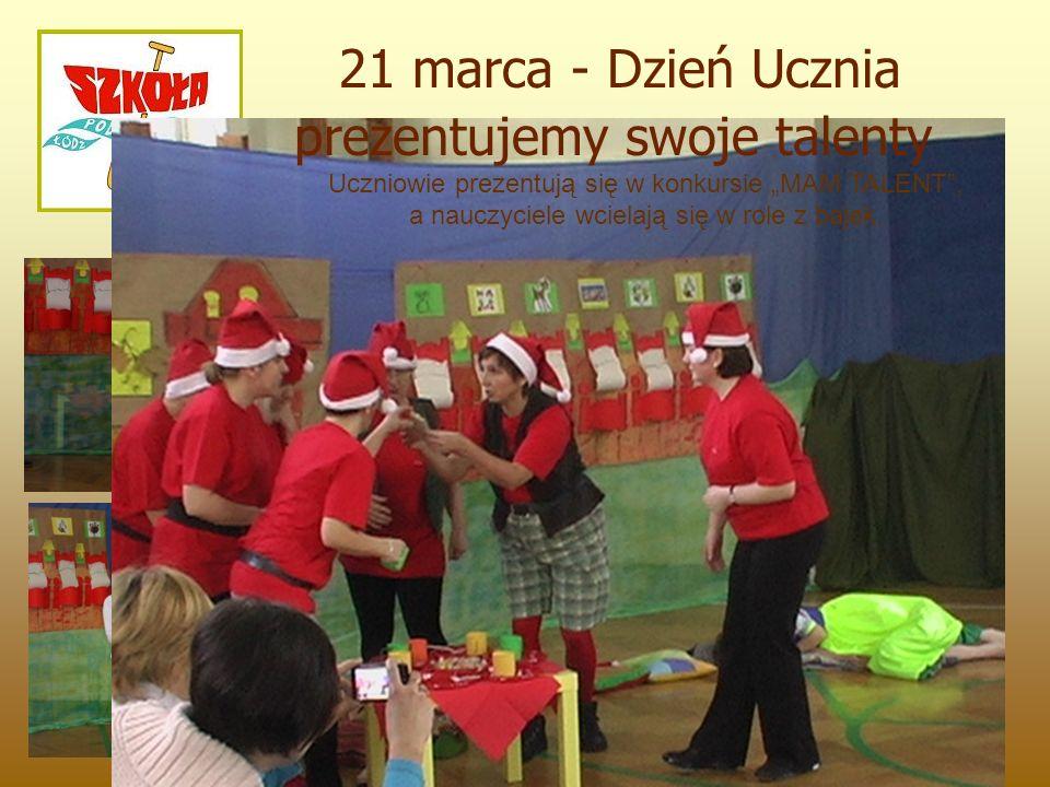 """21 marca - Dzień Ucznia prezentujemy swoje talenty Uczniowie prezentują się w konkursie """"MAM TALENT"""", a nauczyciele wcielają się w role z bajek."""