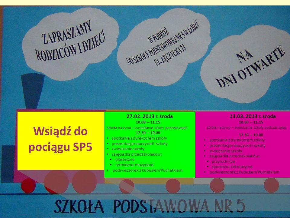 Wsiądź do pociągu SP5 27.02. 2013 r. środa 10.00 – 11.15 Szkoła na żywo – zwiedzanie szkoły podczas zajęć. 17.30 – 19.00 spotkanie z dyrektorem szkoły