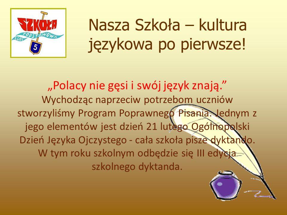 """Nasza Szkoła – kultura językowa po pierwsze! """"Polacy nie gęsi i swój język znają."""" Wychodząc naprzeciw potrzebom uczniów stworzyliśmy Program Poprawne"""