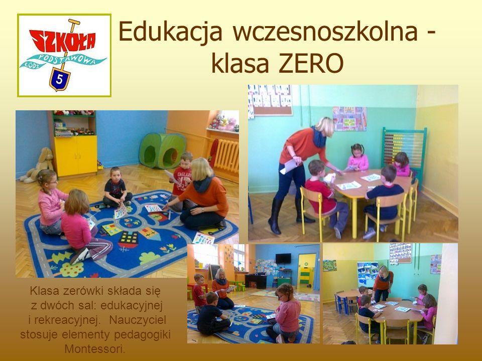 Edukacja wczesnoszkolna - klasa ZERO Klasa zerówki składa się z dwóch sal: edukacyjnej i rekreacyjnej.
