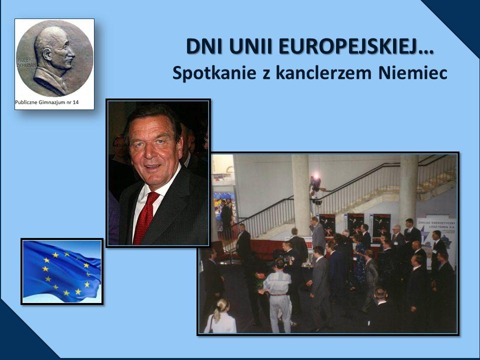 DNI UNII EUROPEJSKIEJ… DNI UNII EUROPEJSKIEJ… Spotkanie z kanclerzem Niemiec