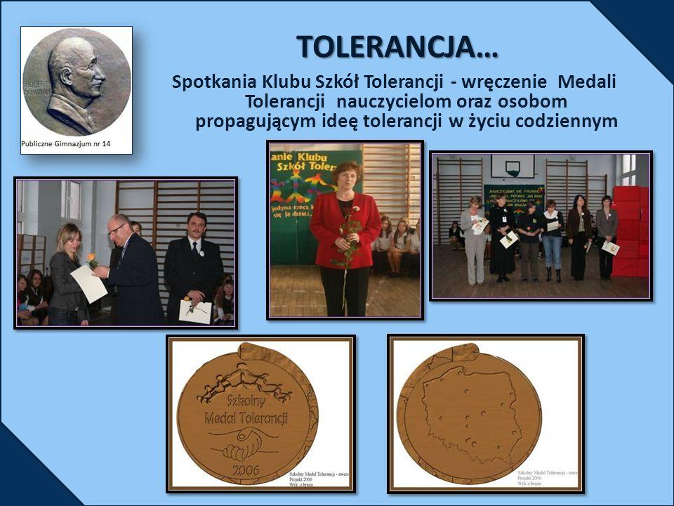 TOLERANCJA… Spotkania Klubu Szkół Tolerancji - wręczenie Medali Tolerancji nauczycielom oraz osobom propagującym ideę tolerancji w życiu codziennym