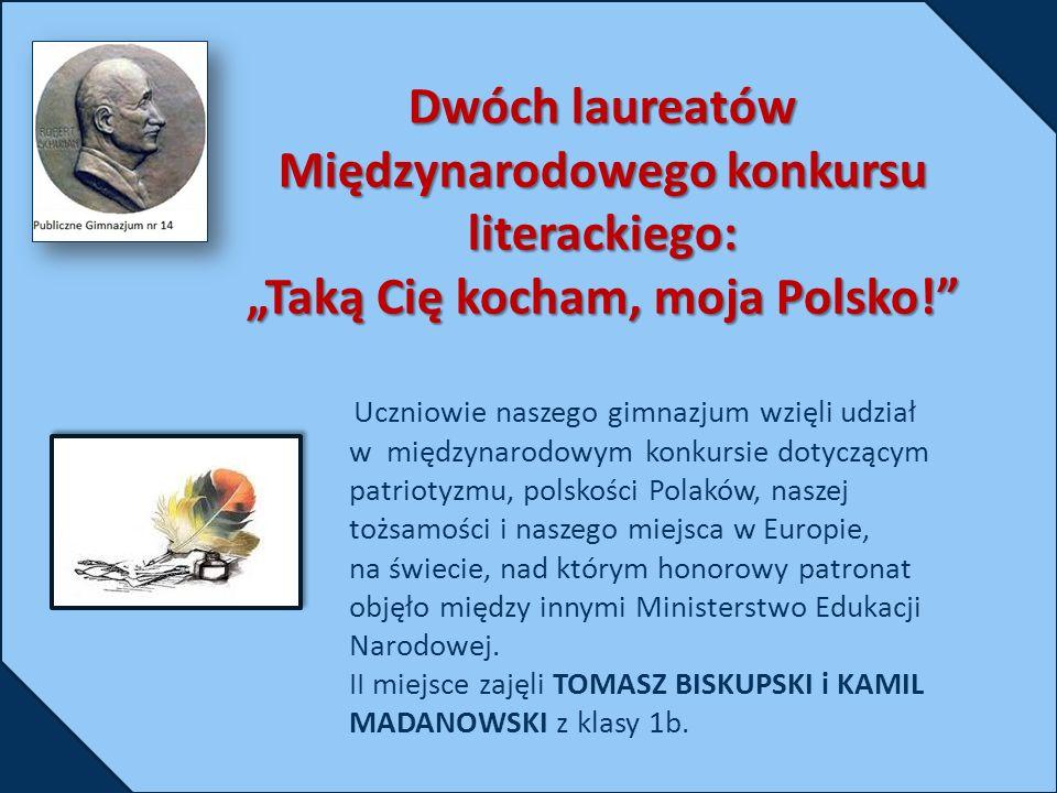 Uczniowie naszego gimnazjum wzięli udział w międzynarodowym konkursie dotyczącym patriotyzmu, polskości Polaków, naszej tożsamości i naszego miejsca w Europie, na świecie, nad którym honorowy patronat objęło między innymi Ministerstwo Edukacji Narodowej.