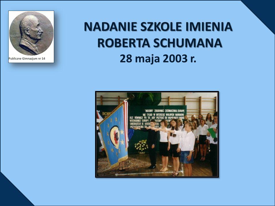 NADANIE SZKOLE IMIENIA ROBERTA SCHUMANA NADANIE SZKOLE IMIENIA ROBERTA SCHUMANA 28 maja 2003 r.