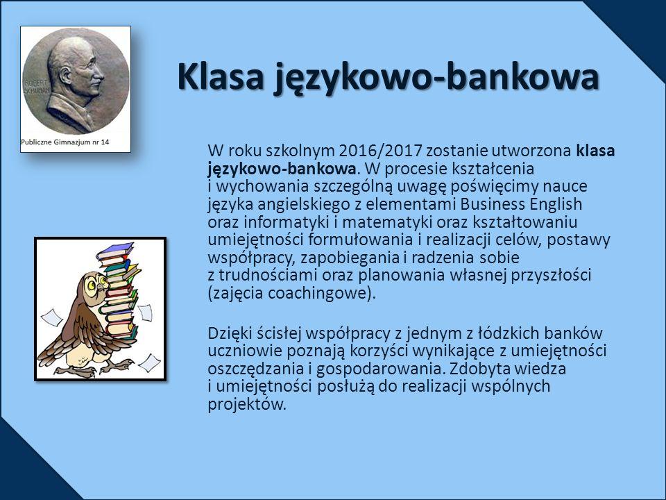 Klasa językowo-bankowa W roku szkolnym 2016/2017 zostanie utworzona klasa językowo-bankowa.