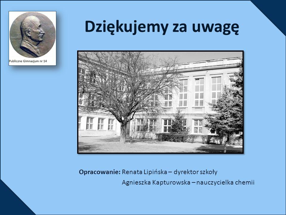 Dziękujemy za uwagę Opracowanie: Renata Lipińska – dyrektor szkoły Agnieszka Kapturowska – nauczycielka chemii