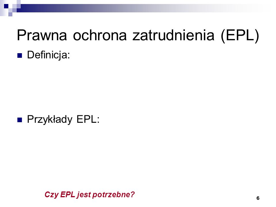 6 Prawna ochrona zatrudnienia (EPL) Definicja: Przykłady EPL: Czy EPL jest potrzebne