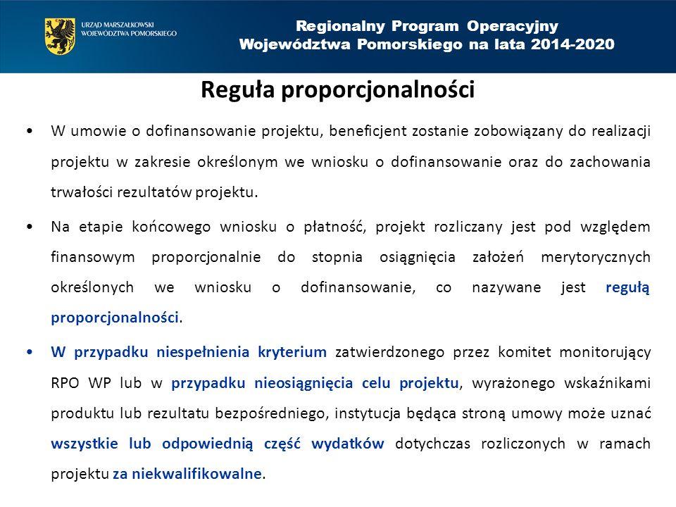 Regionalny Program Operacyjny Województwa Pomorskiego na lata 2014-2020 Reguła proporcjonalności W umowie o dofinansowanie projektu, beneficjent zostanie zobowiązany do realizacji projektu w zakresie określonym we wniosku o dofinansowanie oraz do zachowania trwałości rezultatów projektu.