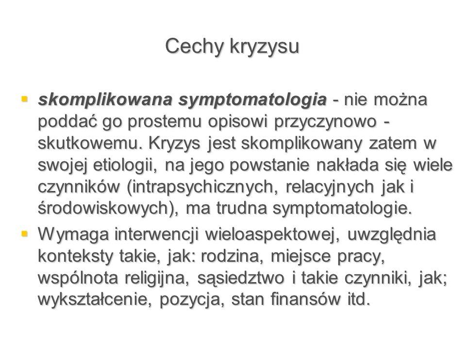 Cechy kryzysu  skomplikowana symptomatologia - nie można poddać go prostemu opisowi przyczynowo - skutkowemu. Kryzys jest skomplikowany zatem w swoje