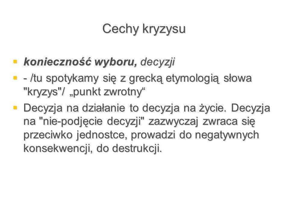 Cechy kryzysu  konieczność wyboru, decyzji  - /tu spotykamy się z grecką etymologią słowa
