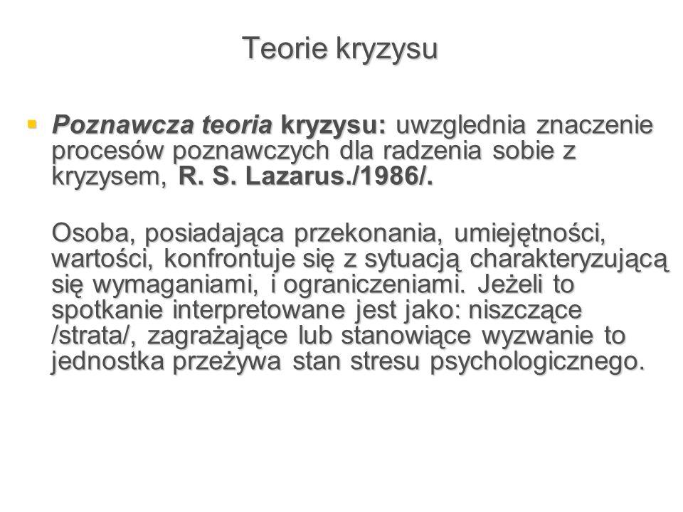 Teorie kryzysu  Poznawcza teoria kryzysu: uwzglednia znaczenie procesów poznawczych dla radzenia sobie z kryzysem, R. S. Lazarus./1986/. Osoba, posia