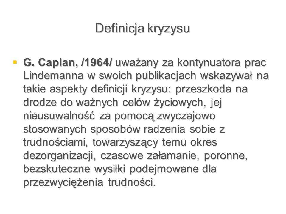 Definicja kryzysu  G. Caplan, /1964/ uważany za kontynuatora prac Lindemanna w swoich publikacjach wskazywał na takie aspekty definicji kryzysu: prze