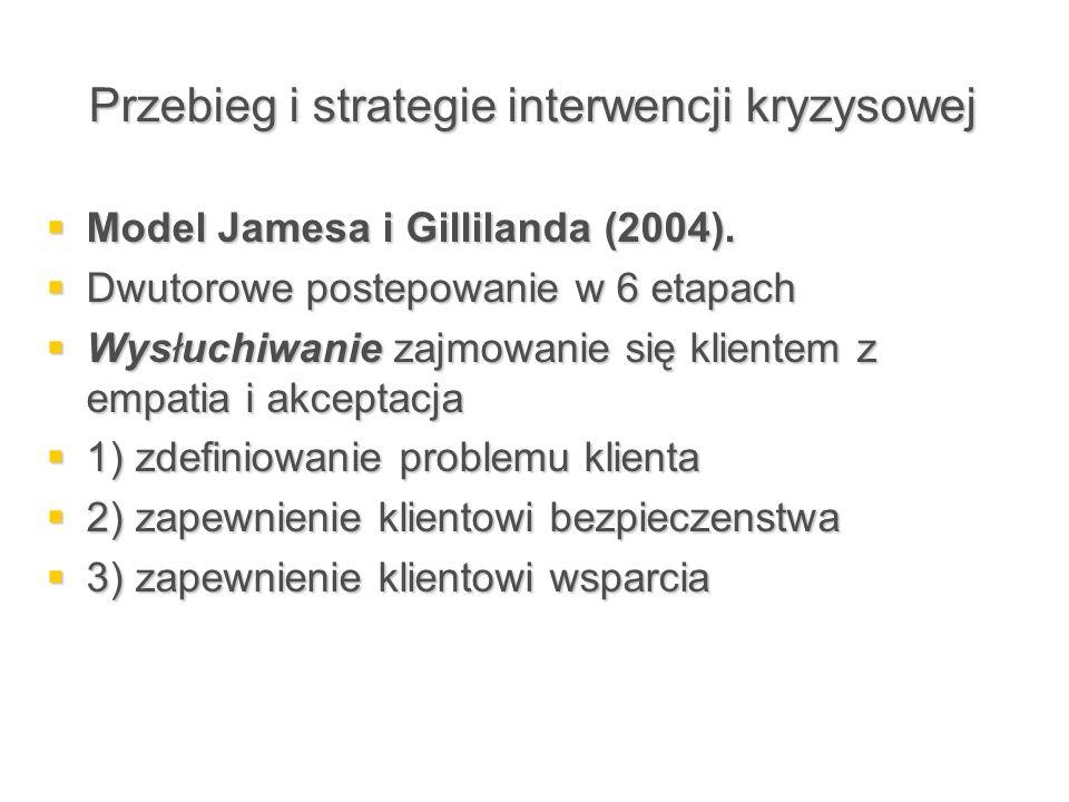 Przebieg i strategie interwencji kryzysowej  Model Jamesa i Gillilanda (2004).  Dwutorowe postepowanie w 6 etapach  Wysłuchiwanie zajmowanie się kl