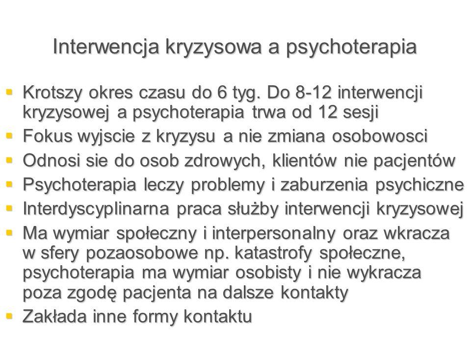 Interwencja kryzysowa a psychoterapia  Krotszy okres czasu do 6 tyg. Do 8-12 interwencji kryzysowej a psychoterapia trwa od 12 sesji  Fokus wyjscie