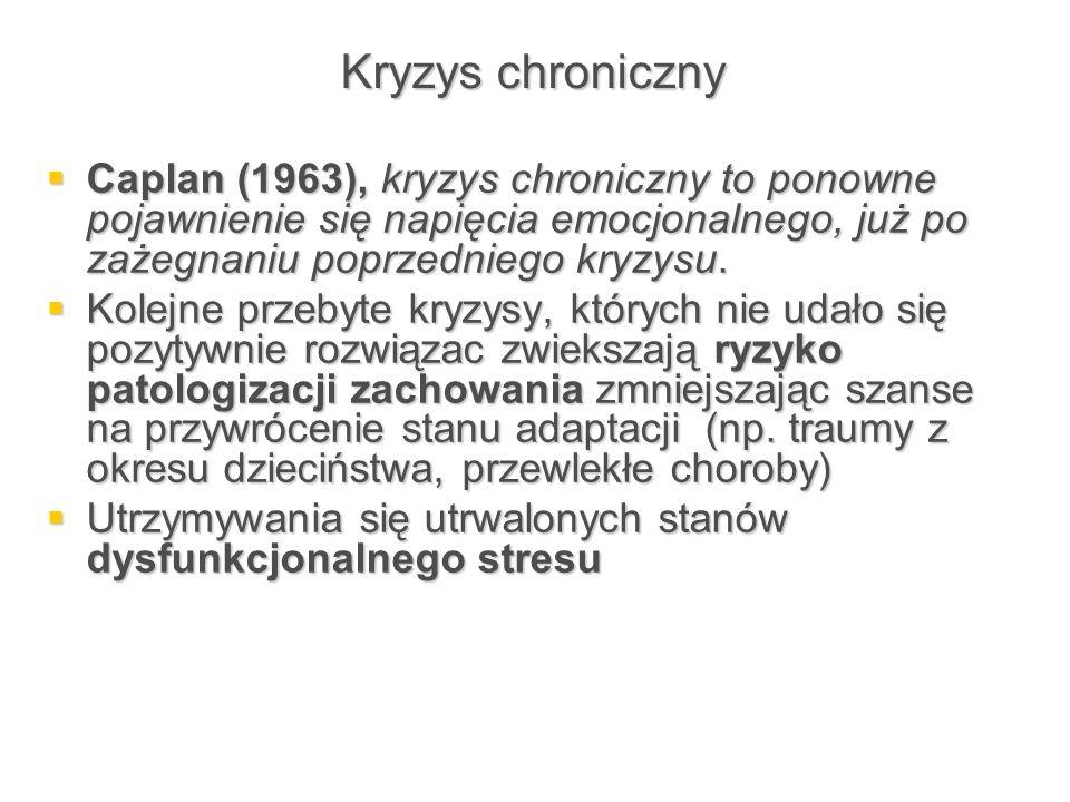 Kryzys chroniczny  Caplan (1963), kryzys chroniczny to ponowne pojawnienie się napięcia emocjonalnego, już po zażegnaniu poprzedniego kryzysu.  Kole