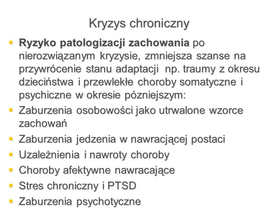 Kryzys chroniczny  Ryzyko patologizacji zachowania po nierozwiązanym kryzysie, zmniejsza szanse na przywrócenie stanu adaptacji np. traumy z okresu d