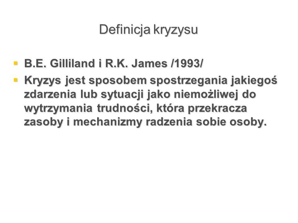 Definicja kryzysu  B.E. Gilliland i R.K. James /1993/  Kryzys jest sposobem spostrzegania jakiegoś zdarzenia lub sytuacji jako niemożliwej do wytrzy