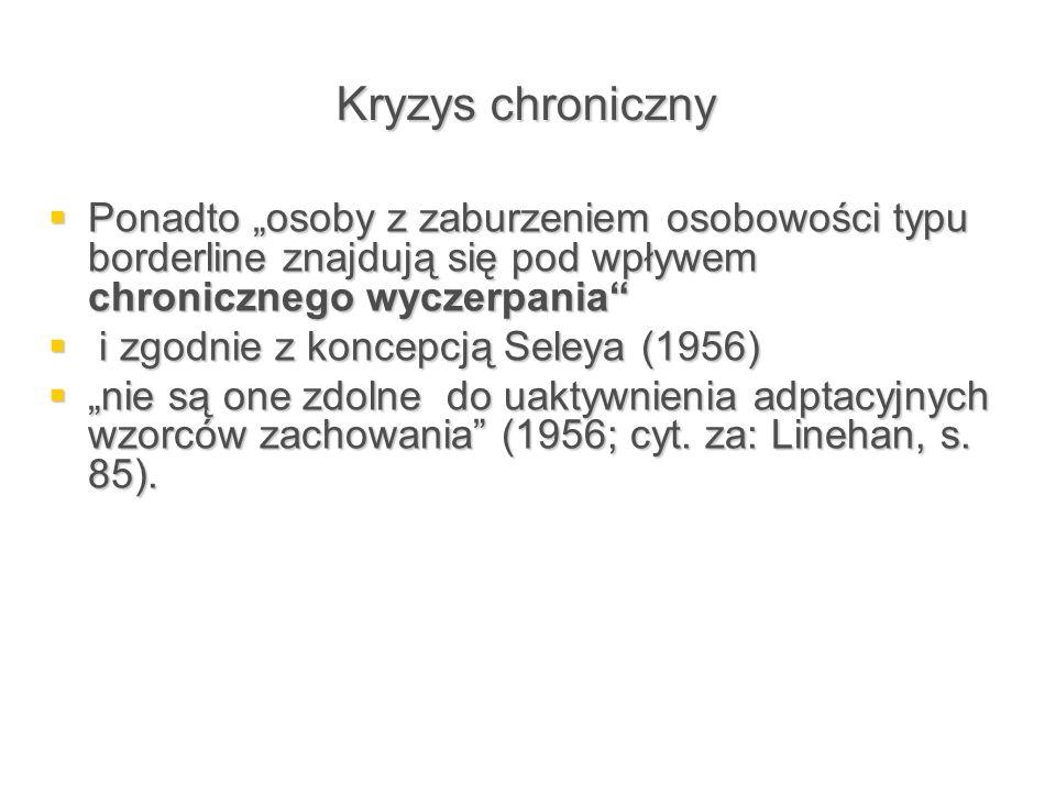 """Kryzys chroniczny  Ponadto """"osoby z zaburzeniem osobowości typu borderline znajdują się pod wpływem chronicznego wyczerpania""""  i zgodnie z koncepcją"""
