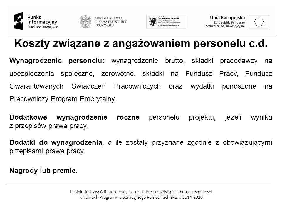Projekt jest współfinansowany przez Unię Europejską z Funduszu Spójności w ramach Programu Operacyjnego Pomoc Techniczna 2014-2020 Koszty związane z angażowaniem personelu c.d.