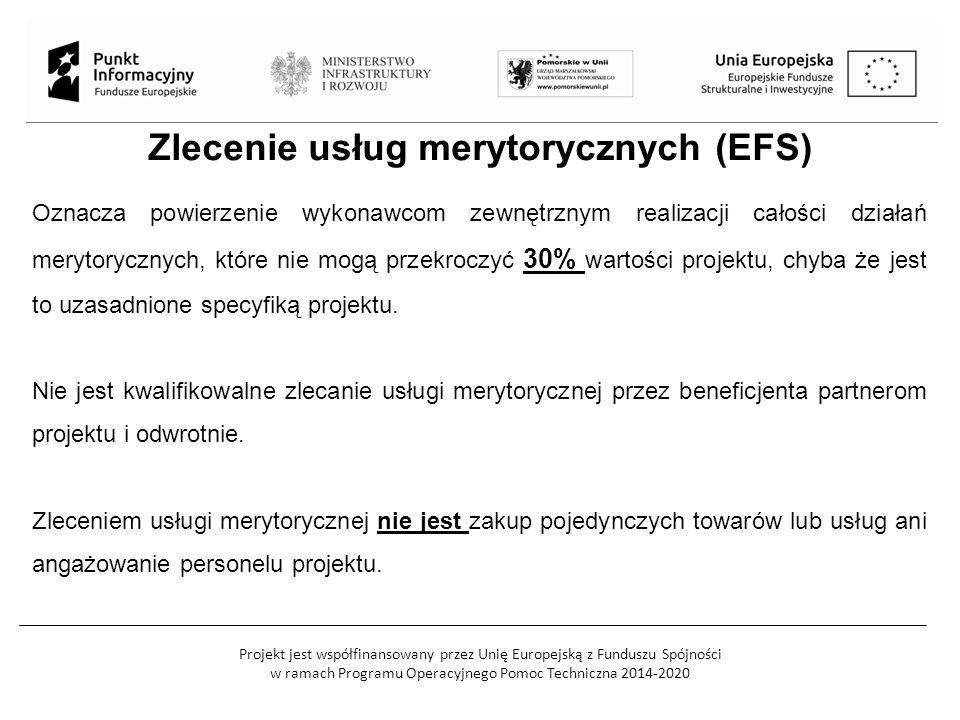 Projekt jest współfinansowany przez Unię Europejską z Funduszu Spójności w ramach Programu Operacyjnego Pomoc Techniczna 2014-2020 Zlecenie usług merytorycznych (EFS) Oznacza powierzenie wykonawcom zewnętrznym realizacji całości działań merytorycznych, które nie mogą przekroczyć 30% wartości projektu, chyba że jest to uzasadnione specyfiką projektu.