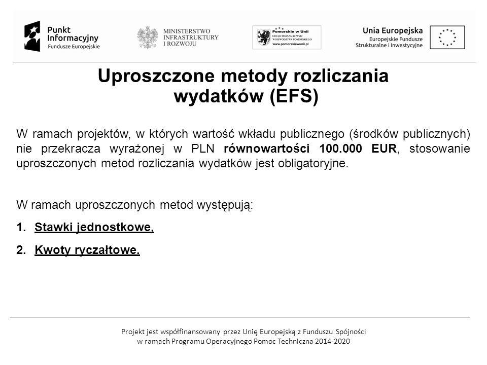 Projekt jest współfinansowany przez Unię Europejską z Funduszu Spójności w ramach Programu Operacyjnego Pomoc Techniczna 2014-2020 Uproszczone metody rozliczania wydatków (EFS) W ramach projektów, w których wartość wkładu publicznego (środków publicznych) nie przekracza wyrażonej w PLN równowartości 100.000 EUR, stosowanie uproszczonych metod rozliczania wydatków jest obligatoryjne.
