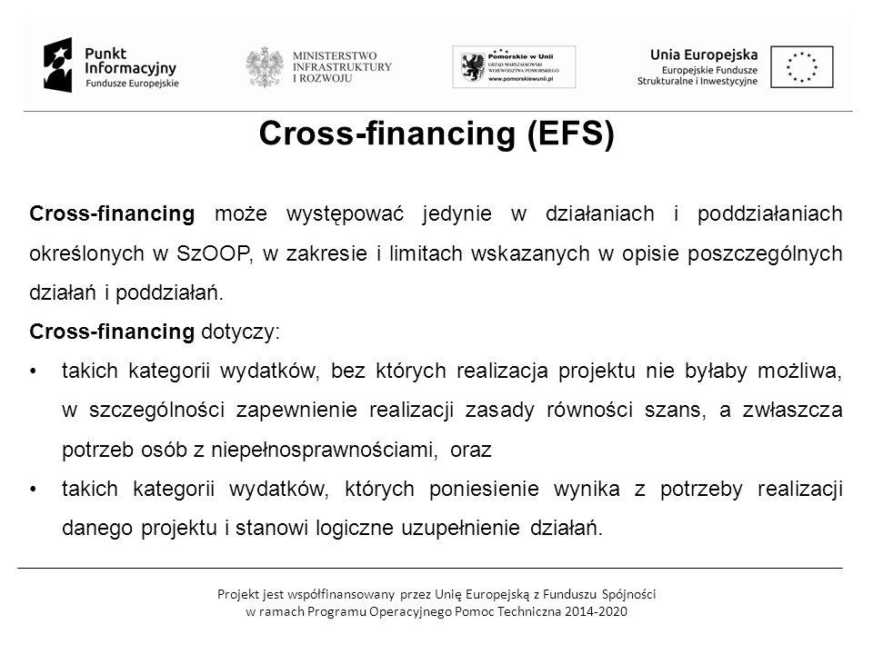 Projekt jest współfinansowany przez Unię Europejską z Funduszu Spójności w ramach Programu Operacyjnego Pomoc Techniczna 2014-2020 Cross-financing (EFS) Cross-financing może występować jedynie w działaniach i poddziałaniach określonych w SzOOP, w zakresie i limitach wskazanych w opisie poszczególnych działań i poddziałań.