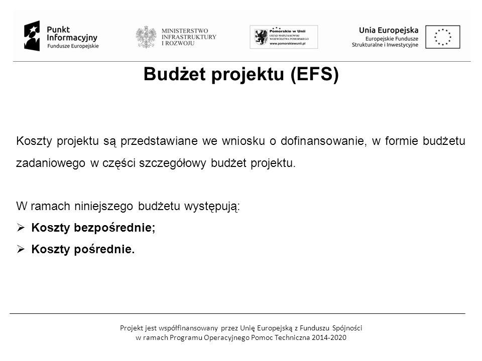 Projekt jest współfinansowany przez Unię Europejską z Funduszu Spójności w ramach Programu Operacyjnego Pomoc Techniczna 2014-2020 Budżet projektu (EFS) Koszty projektu są przedstawiane we wniosku o dofinansowanie, w formie budżetu zadaniowego w części szczegółowy budżet projektu.