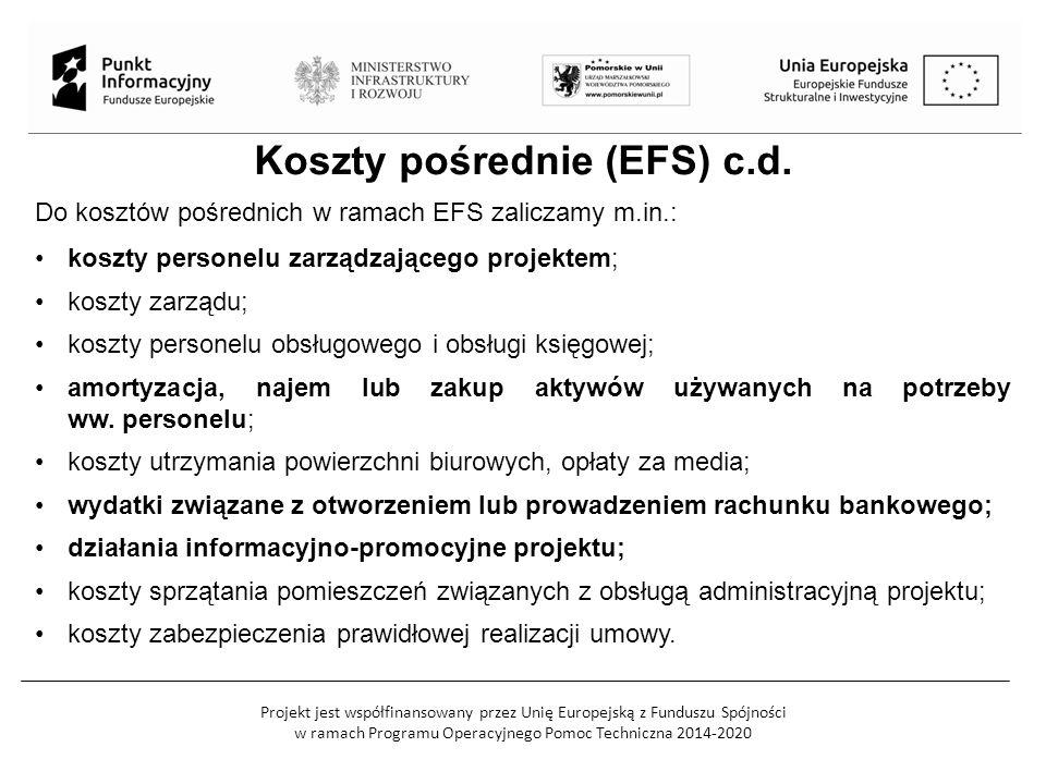 Projekt jest współfinansowany przez Unię Europejską z Funduszu Spójności w ramach Programu Operacyjnego Pomoc Techniczna 2014-2020 Koszty pośrednie (EFS) c.d.