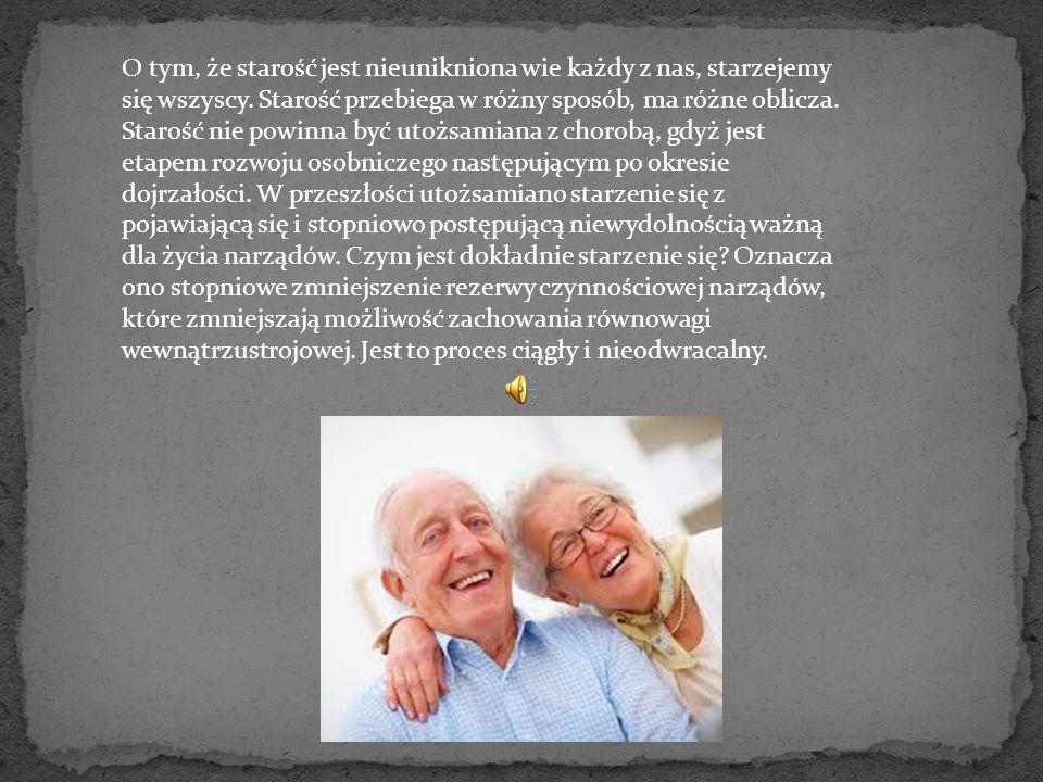 O tym, że starość jest nieunikniona wie każdy z nas, starzejemy się wszyscy.
