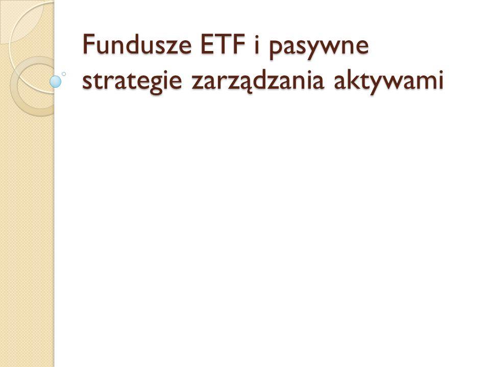 Fundusze ETF i pasywne strategie zarządzania aktywami