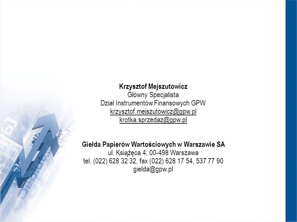 Krzysztof Mejszutowicz Główny Specjalista Dział Instrumentów Finansowych GPW krzysztof.mejszutowicz@gpw.pl krotka.sprzedaz@gpw.pl Giełda Papierów Wart